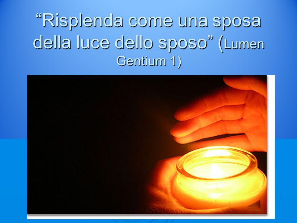 Risplenda come una sposa della luce dello sposo ( Lumen Gentium 1)