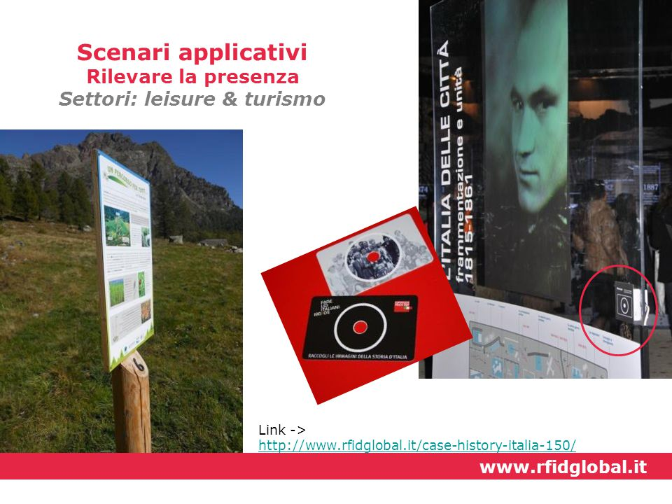 Link -> http://www.rfidglobal.it/case-history-italia-150/ Scenari applicativi Rilevare la presenza Settori: leisure & turismo www.rfidglobal.it