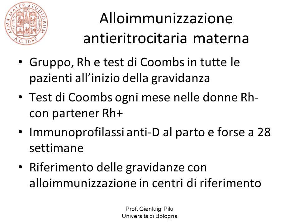 Alloimmunizzazione antieritrocitaria materna Gruppo, Rh e test di Coombs in tutte le pazienti all'inizio della gravidanza Test di Coombs ogni mese nel