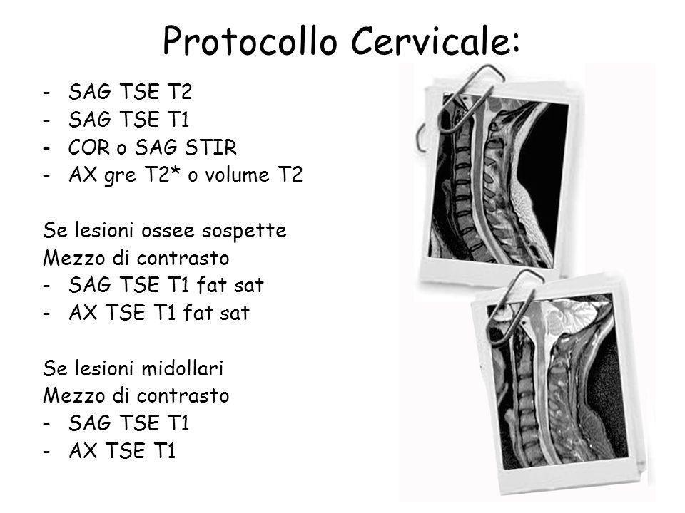 Protocollo Cervicale: -SAG TSE T2 -SAG TSE T1 -COR o SAG STIR -AX gre T2* o volume T2 Se lesioni ossee sospette Mezzo di contrasto -SAG TSE T1 fat sat