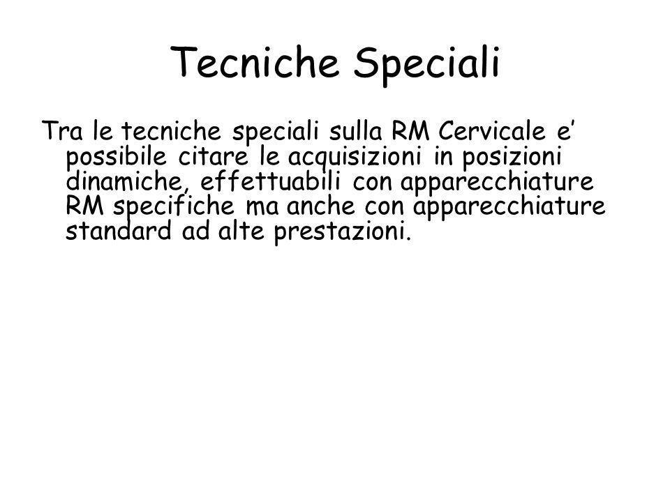 Tecniche Speciali Tra le tecniche speciali sulla RM Cervicale e' possibile citare le acquisizioni in posizioni dinamiche, effettuabili con apparecchia