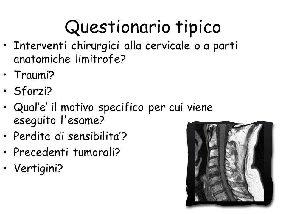 Questionario tipico Interventi chirurgici alla cervicale o a parti anatomiche limitrofe? Traumi? Sforzi? Qual'e' il motivo specifico per cui viene ese