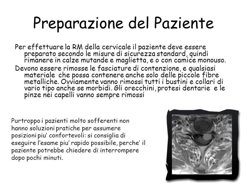 Preparazione del Paziente Per effettuare la RM della cervicale il paziente deve essere preparato secondo le misure di sicurezza standard, quindi riman