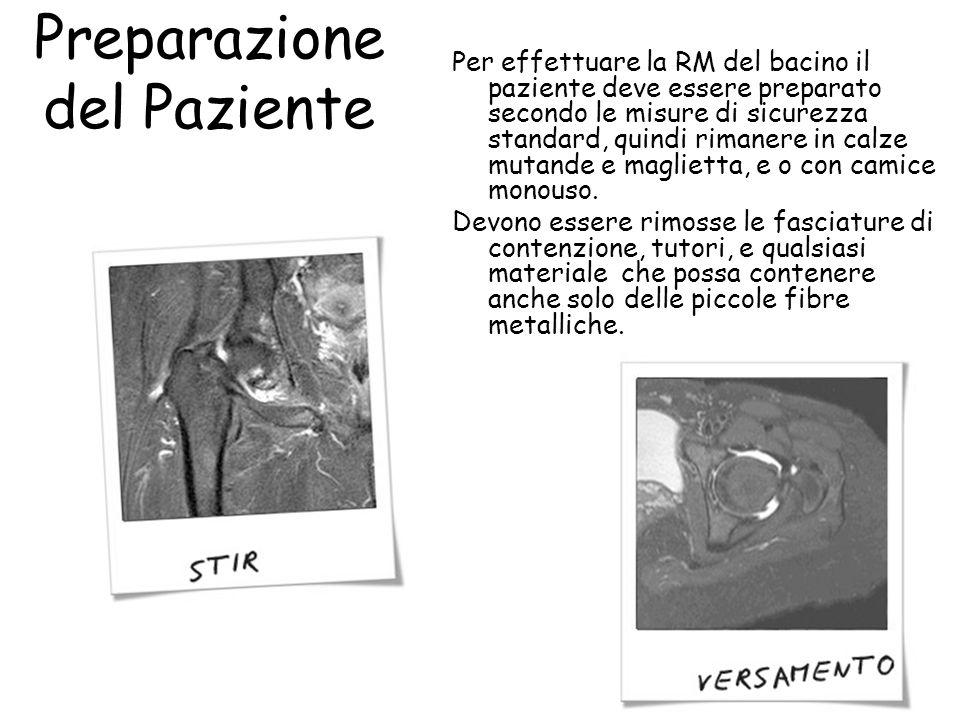 Preparazione del Paziente Per effettuare la RM del bacino il paziente deve essere preparato secondo le misure di sicurezza standard, quindi rimanere i