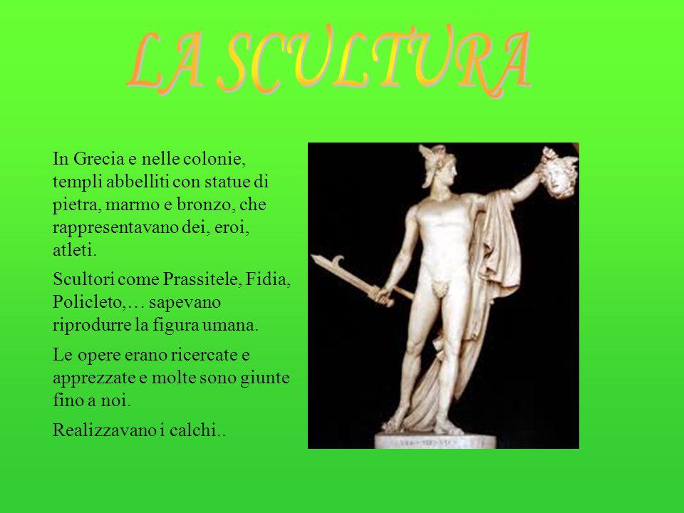 In Grecia e nelle colonie, templi abbelliti con statue di pietra, marmo e bronzo, che rappresentavano dei, eroi, atleti. Scultori come Prassitele, Fid
