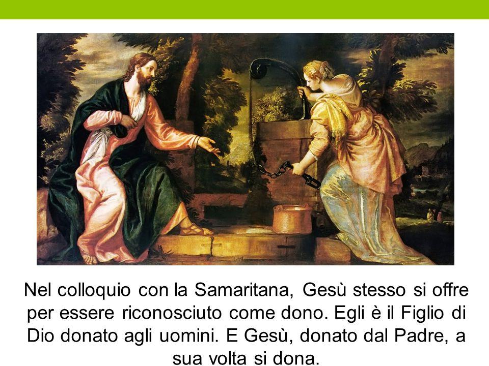 Nel colloquio con la Samaritana, Gesù stesso si offre per essere riconosciuto come dono. Egli è il Figlio di Dio donato agli uomini. E Gesù, donato d