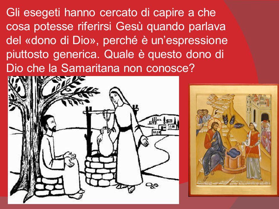 Gli esegeti hanno cercato di capire a che cosa potesse riferirsi Gesù quando parlava del «dono di Dio», perché è un'espressione piuttosto generica. Q