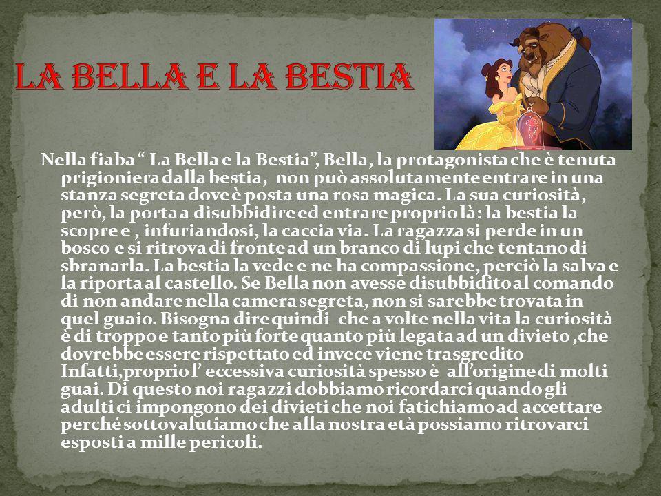 """Nella fiaba """" La Bella e la Bestia"""", Bella, la protagonista che è tenuta prigioniera dalla bestia, non può assolutamente entrare in una stanza segreta"""