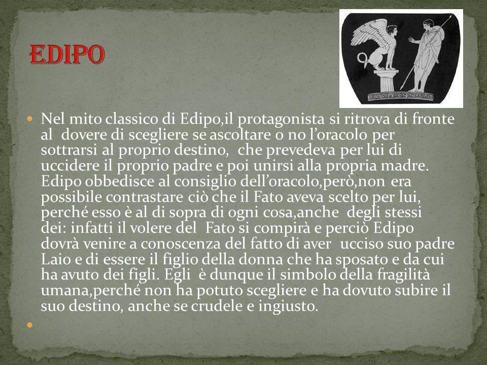 Nel mito classico di Edipo,il protagonista si ritrova di fronte al dovere di scegliere se ascoltare o no l'oracolo per sottrarsi al proprio destino, c