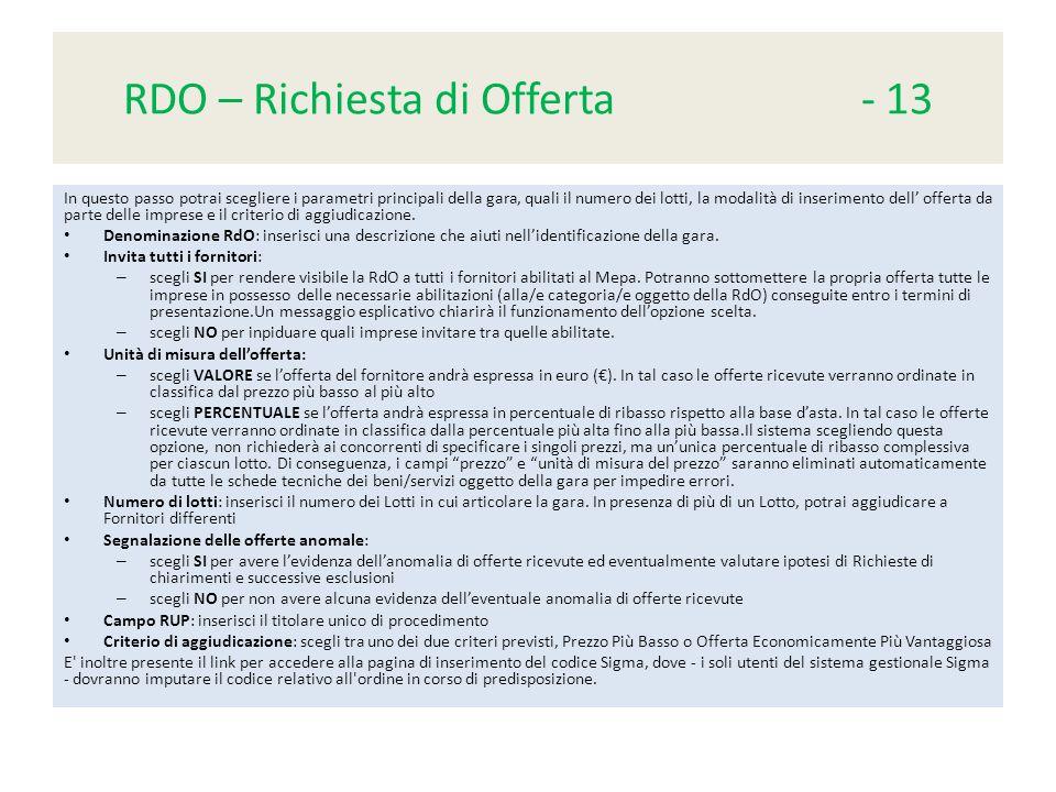 RDO – Richiesta di Offerta - 13 In questo passo potrai scegliere i parametri principali della gara, quali il numero dei lotti, la modalità di inserimento dell' offerta da parte delle imprese e il criterio di aggiudicazione.