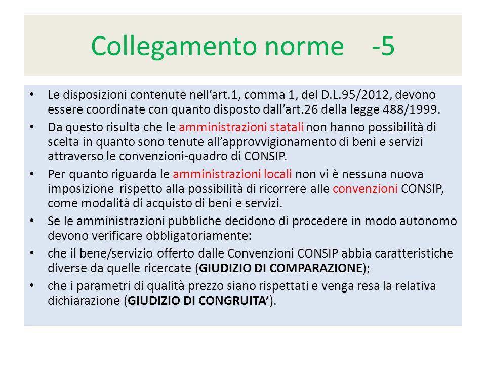 Collegamento norme -5 Le disposizioni contenute nell'art.1, comma 1, del D.L.95/2012, devono essere coordinate con quanto disposto dall'art.26 della legge 488/1999.