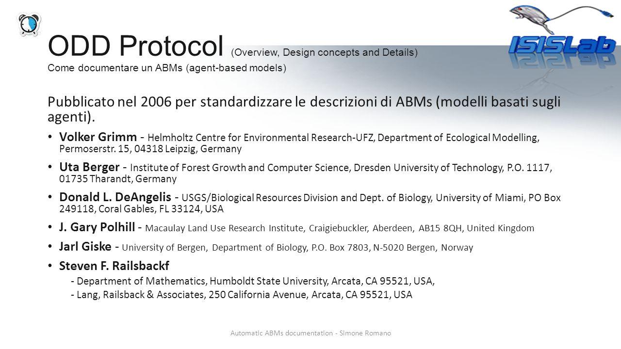 ODD Protocol (Overview, Design concepts and Details) Come documentare un ABMs (agent-based models) Pubblicato nel 2006 per standardizzare le descrizioni di ABMs (modelli basati sugli agenti).
