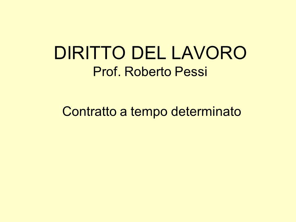 DIRITTO DEL LAVORO Prof. Roberto Pessi Contratto a tempo determinato