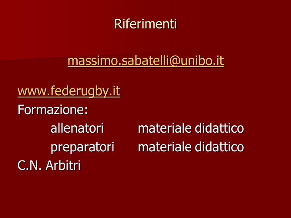 Riferimenti massimo.sabatelli@unibo.it www.federugby.it Formazione: allenatori materiale didattico allenatori materiale didattico preparatori material
