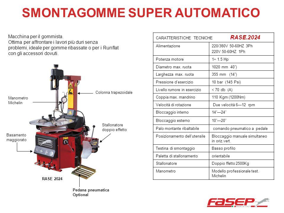 SMONTAGOMME SUPER AUTOMATICO CARATTERISTICHE TECNICHE RASE.2024 Alimentazione220/380V 50-60HZ 3Ph 220V 50-60HZ 1Ph Potenza motore1÷ 1.5 Hp Diametro ma
