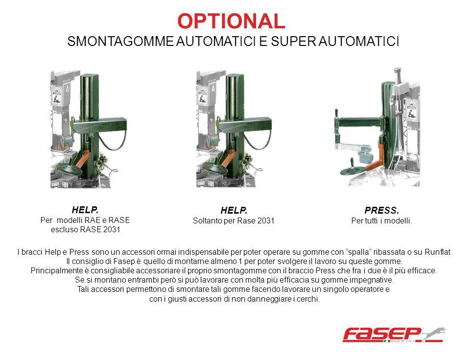 OPTIONAL SMONTAGOMME AUTOMATICI E SUPER AUTOMATICI HELP. Per modelli RAE e RASE escluso RASE 2031 HELP. Soltanto per Rase 2031 PRESS. Per tutti i mode