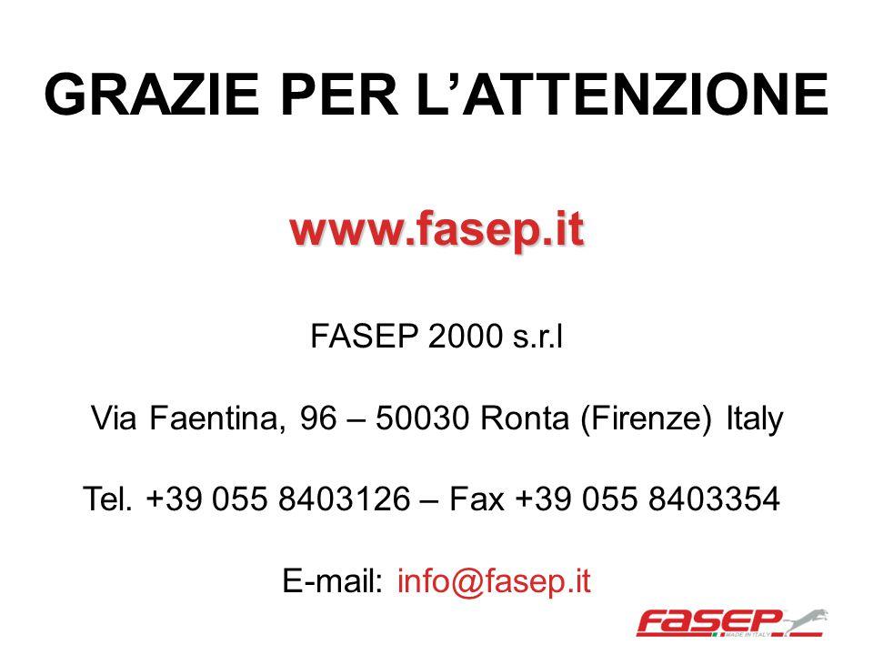 GRAZIE PER L'ATTENZIONEwww.fasep.it FASEP 2000 s.r.l Via Faentina, 96 – 50030 Ronta (Firenze) Italy Tel. +39 055 8403126 – Fax +39 055 8403354 E-mail: