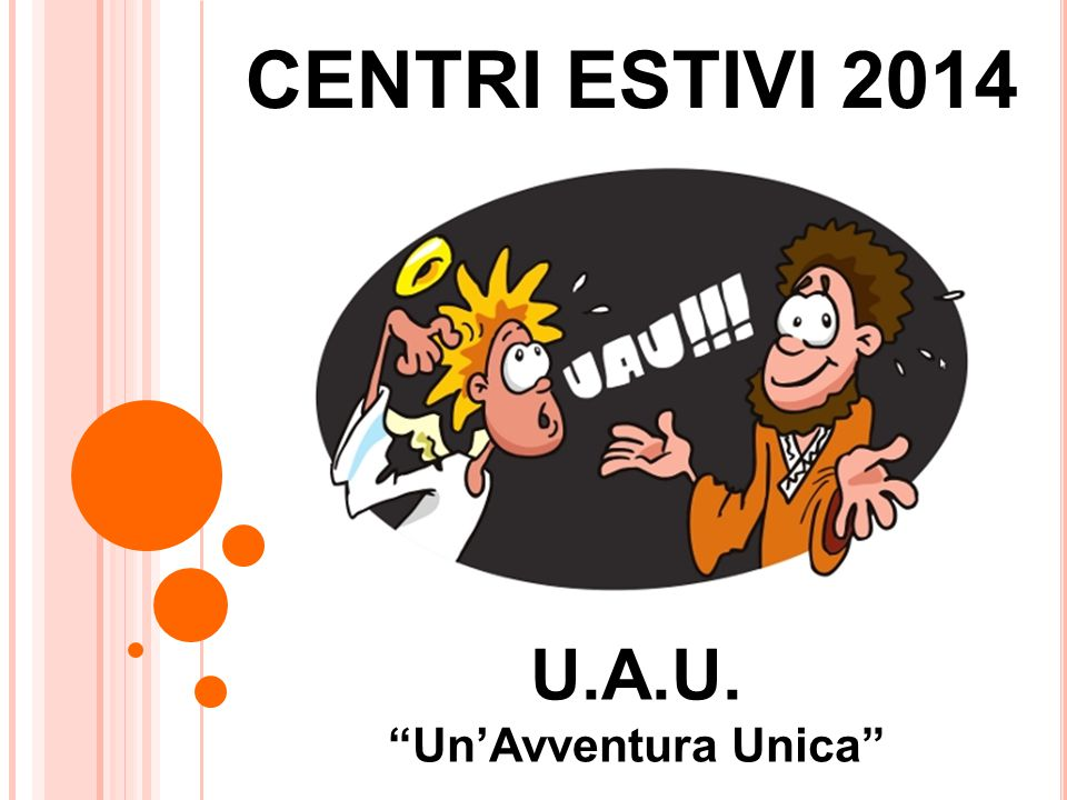 """U.A.U. """"Un'Avventura Unica"""" CENTRI ESTIVI 2014"""
