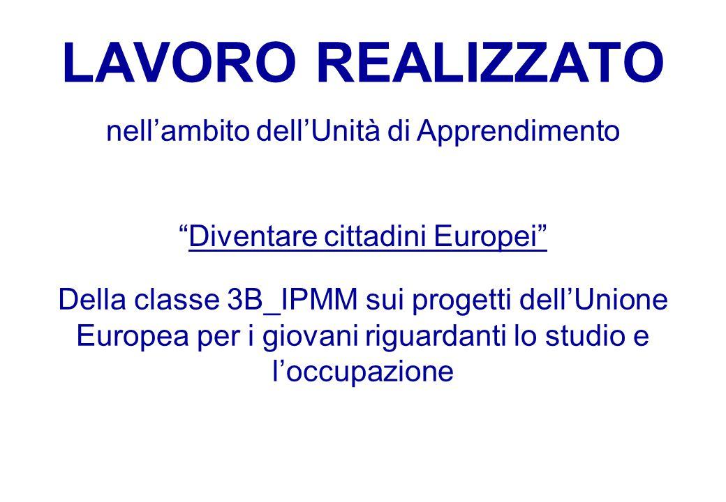 LAVORO REALIZZATO nell'ambito dell'Unità di Apprendimento Diventare cittadini Europei Della classe 3B_IPMM sui progetti dell'Unione Europea per i giovani riguardanti lo studio e l'occupazione
