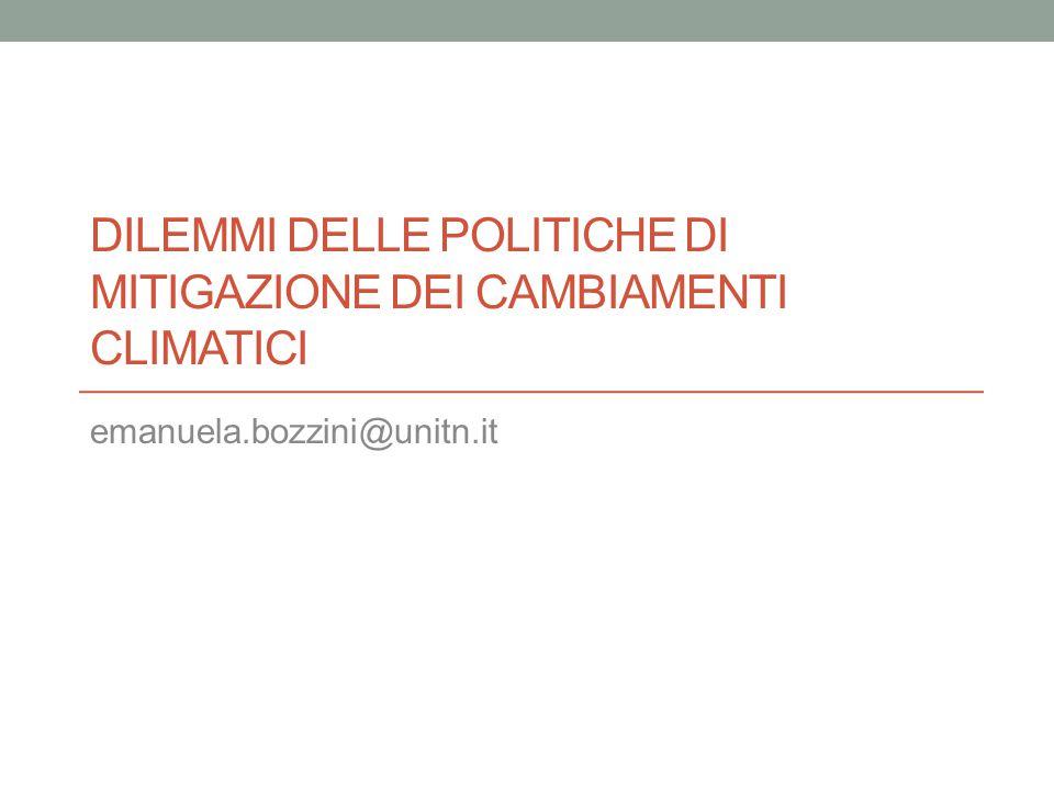 DILEMMI DELLE POLITICHE DI MITIGAZIONE DEI CAMBIAMENTI CLIMATICI emanuela.bozzini@unitn.it