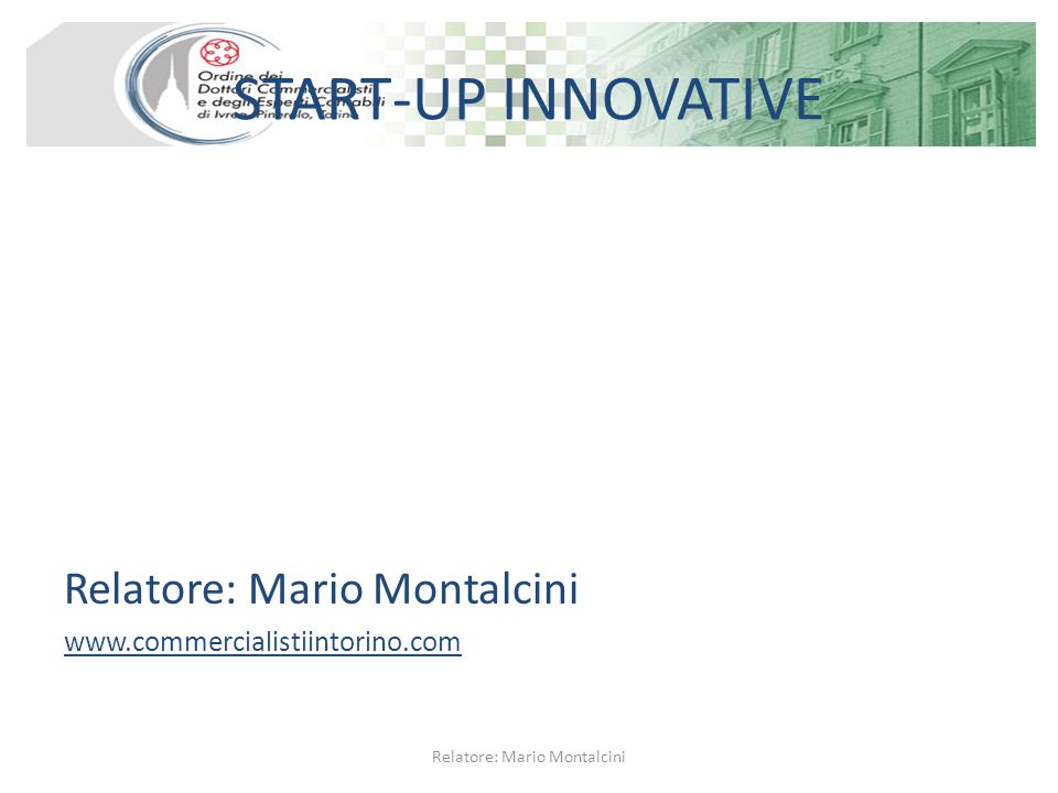 START-UP INNOVATIVE Relatore: Mario Montalcini www.commercialistiintorino.com Relatore: Mario Montalcini