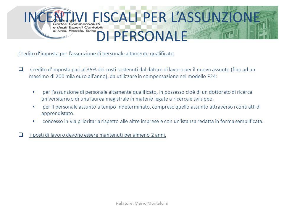 INCENTIVI FISCALI PER L'ASSUNZIONE DI PERSONALE Credito d'imposta per l'assunzione di personale altamente qualificato  Credito d'imposta pari al 35%