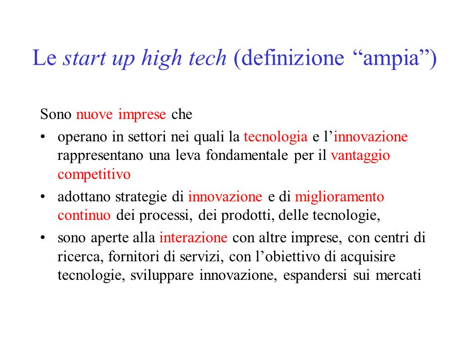 """Le start up high tech (definizione """"ampia"""") Sono nuove imprese che operano in settori nei quali la tecnologia e l'innovazione rappresentano una leva f"""