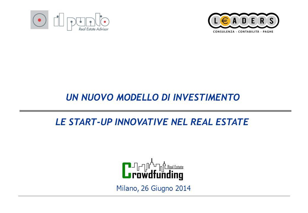 UN NUOVO MODELLO DI INVESTIMENTO Milano, 26 Giugno 2014 LE START-UP INNOVATIVE NEL REAL ESTATE