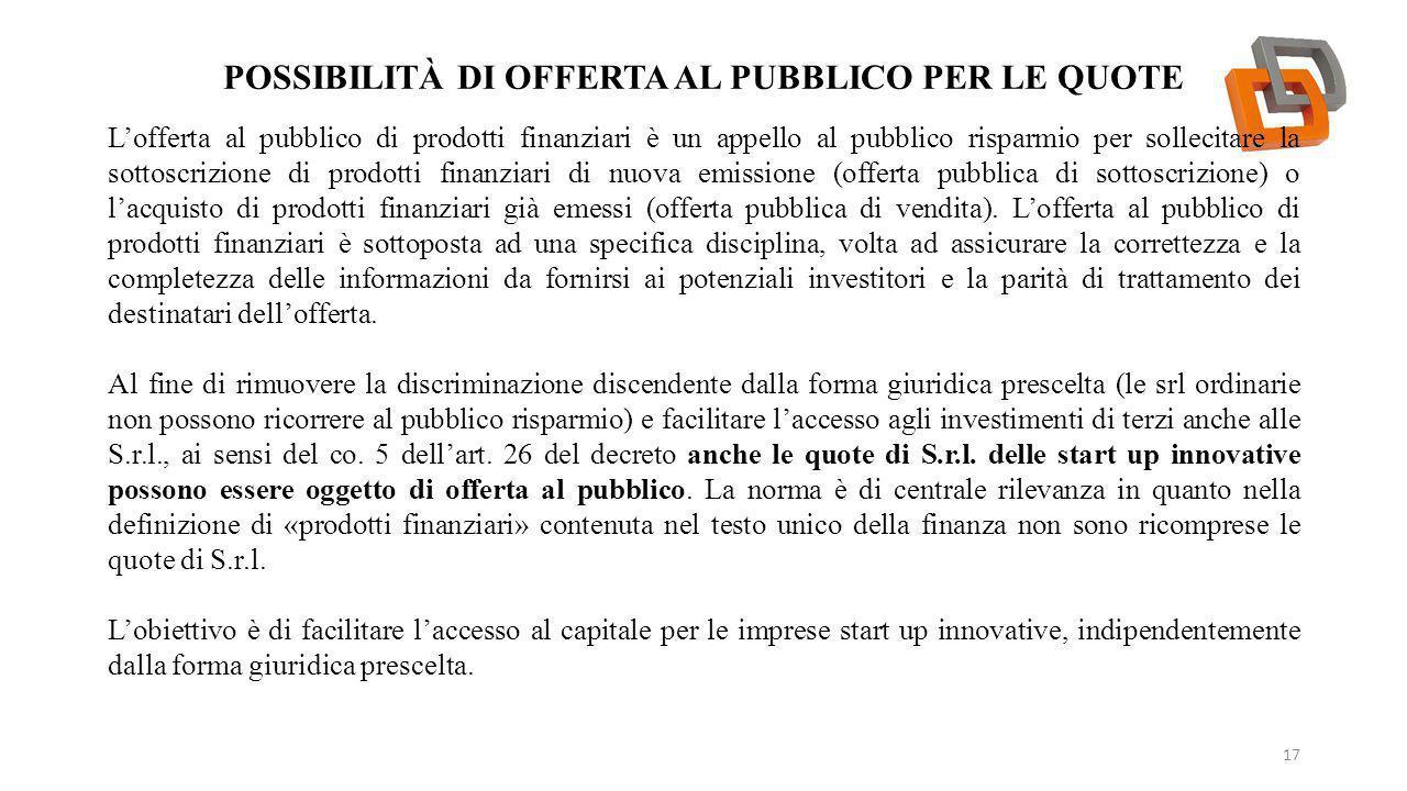 POSSIBILITÀ DI OFFERTA AL PUBBLICO PER LE QUOTE 17 L'offerta al pubblico di prodotti finanziari è un appello al pubblico risparmio per sollecitare la
