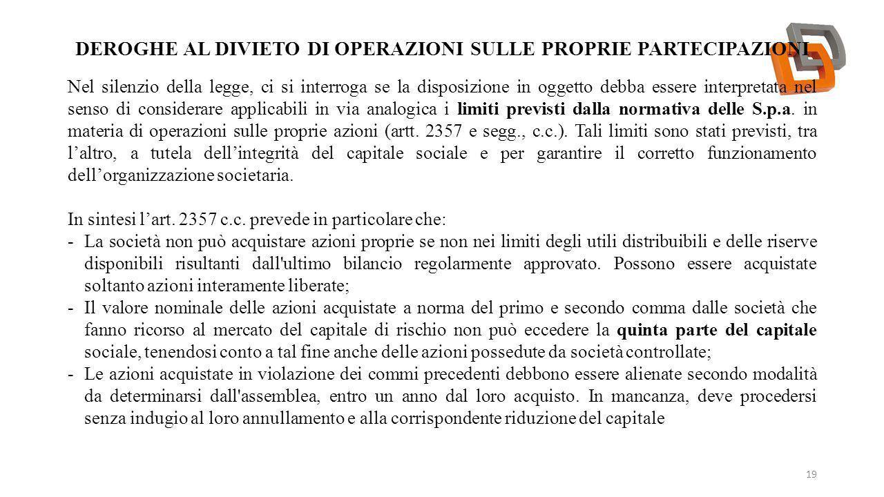 DEROGHE AL DIVIETO DI OPERAZIONI SULLE PROPRIE PARTECIPAZIONI 19 Nel silenzio della legge, ci si interroga se la disposizione in oggetto debba essere