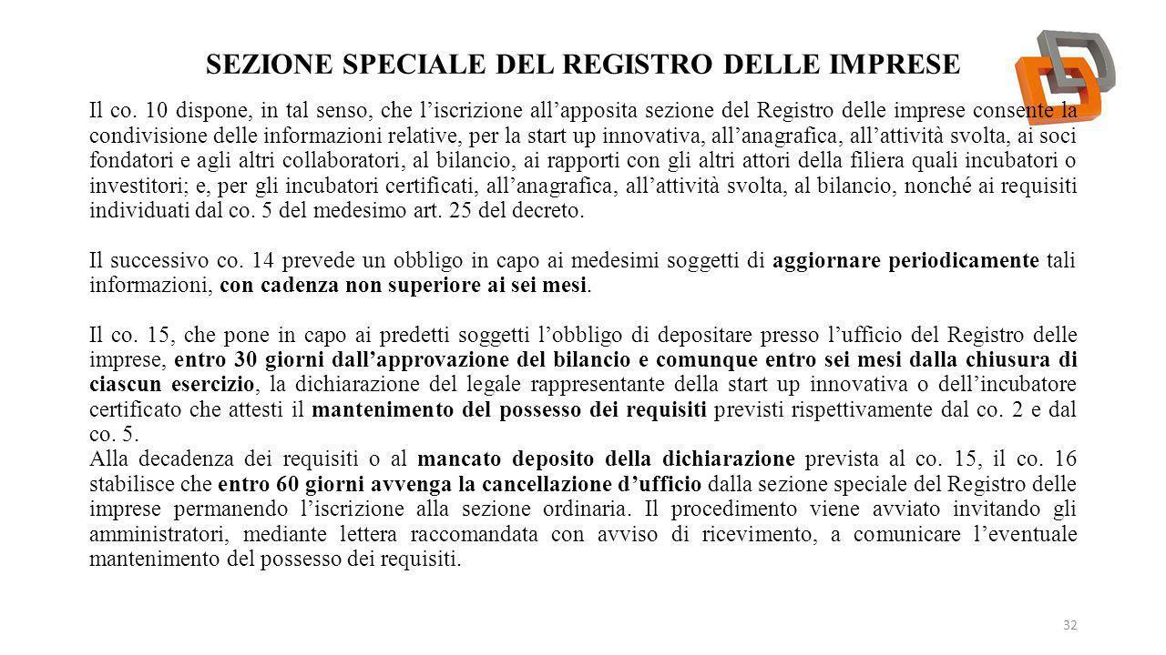 SEZIONE SPECIALE DEL REGISTRO DELLE IMPRESE 32 Il co. 10 dispone, in tal senso, che l'iscrizione all'apposita sezione del Registro delle imprese conse