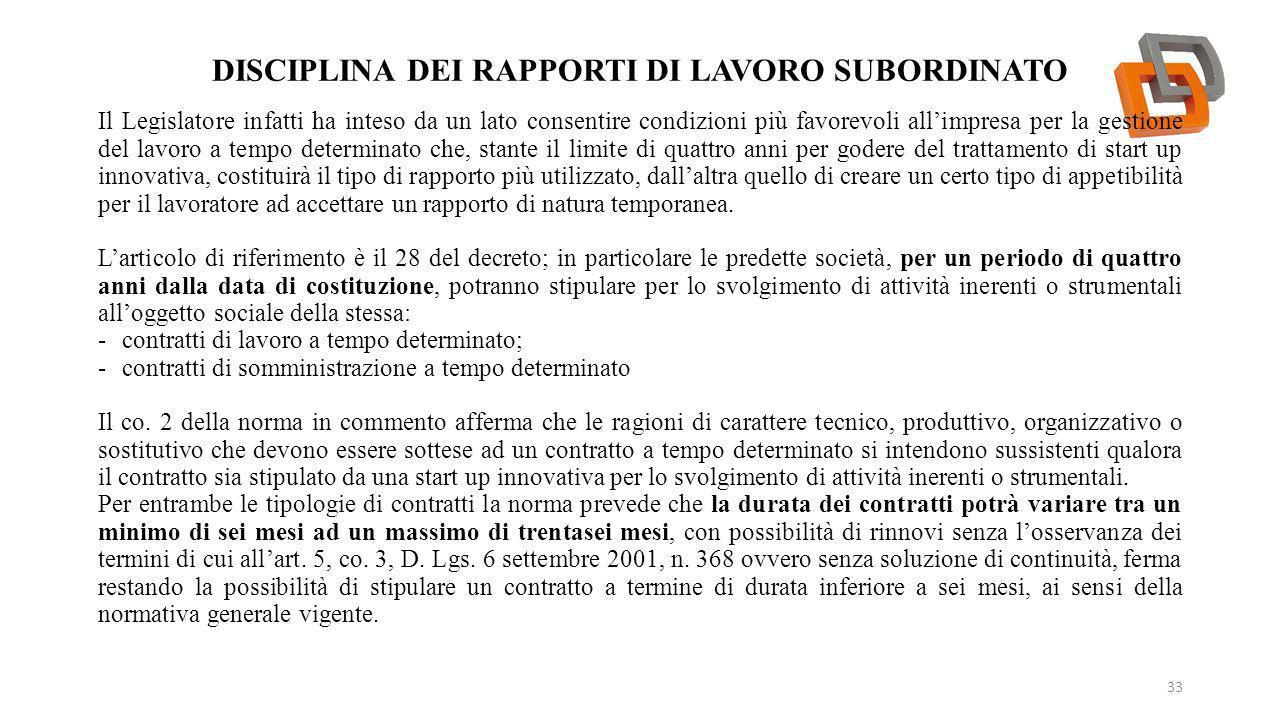 DISCIPLINA DEI RAPPORTI DI LAVORO SUBORDINATO 33 Il Legislatore infatti ha inteso da un lato consentire condizioni più favorevoli all'impresa per la g