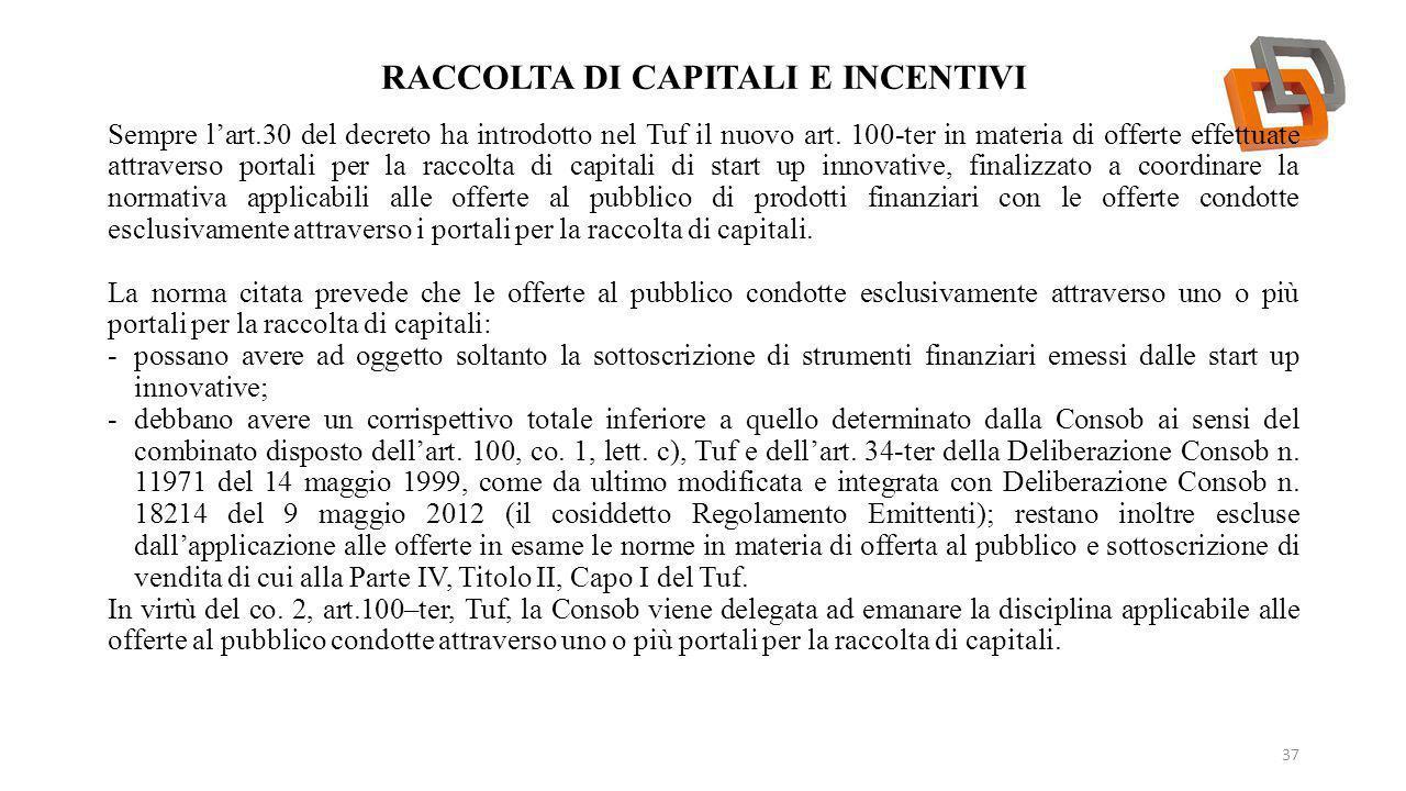 RACCOLTA DI CAPITALI E INCENTIVI 37 Sempre l'art.30 del decreto ha introdotto nel Tuf il nuovo art. 100-ter in materia di offerte effettuate attravers
