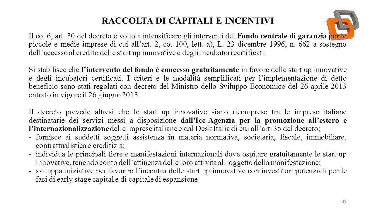 RACCOLTA DI CAPITALI E INCENTIVI 38 Il co. 6, art. 30 del decreto è volto a intensificare gli interventi del Fondo centrale di garanzia per le piccole