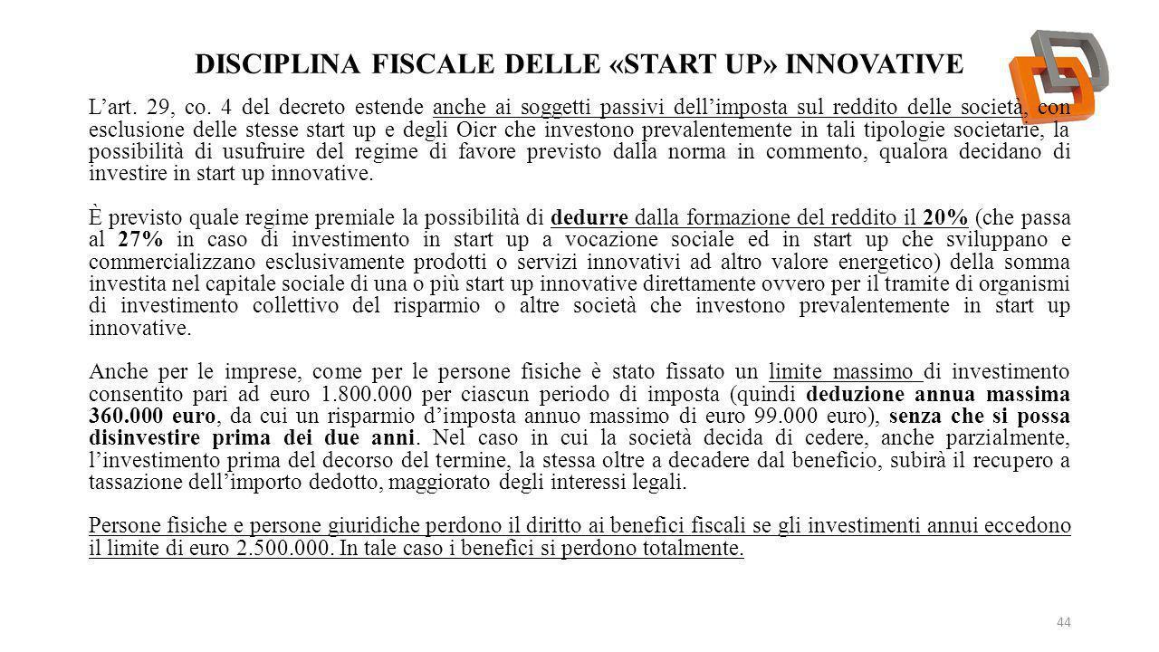DISCIPLINA FISCALE DELLE «START UP» INNOVATIVE 44 L'art. 29, co. 4 del decreto estende anche ai soggetti passivi dell'imposta sul reddito delle societ