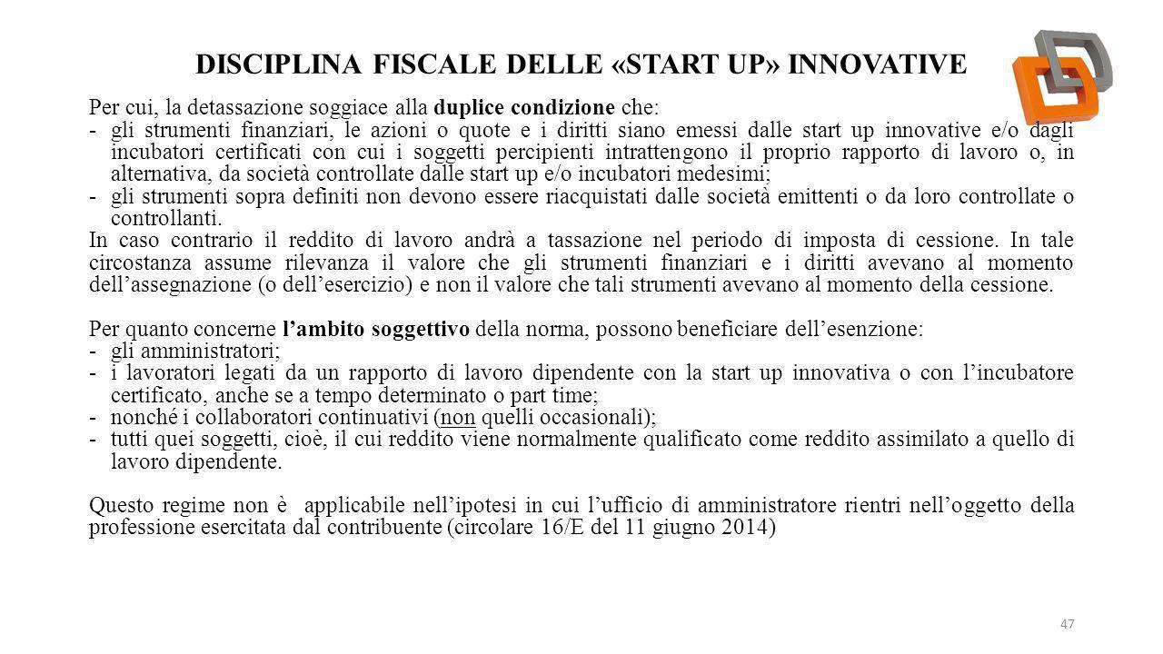 DISCIPLINA FISCALE DELLE «START UP» INNOVATIVE 47 Per cui, la detassazione soggiace alla duplice condizione che: -gli strumenti finanziari, le azioni