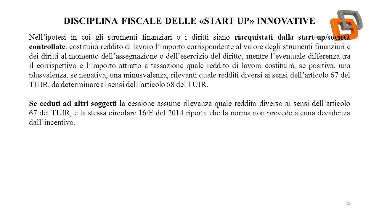 DISCIPLINA FISCALE DELLE «START UP» INNOVATIVE 49 Nell'ipotesi in cui gli strumenti finanziari o i diritti siano riacquistati dalla start-up/società c