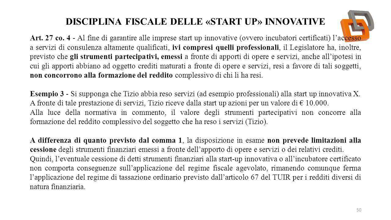 DISCIPLINA FISCALE DELLE «START UP» INNOVATIVE 50 Art. 27 co. 4 - Al fine di garantire alle imprese start up innovative (ovvero incubatori certificati