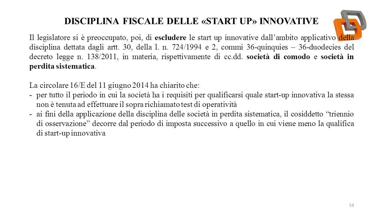 DISCIPLINA FISCALE DELLE «START UP» INNOVATIVE 54 Il legislatore si è preoccupato, poi, di escludere le start up innovative dall'ambito applicativo de