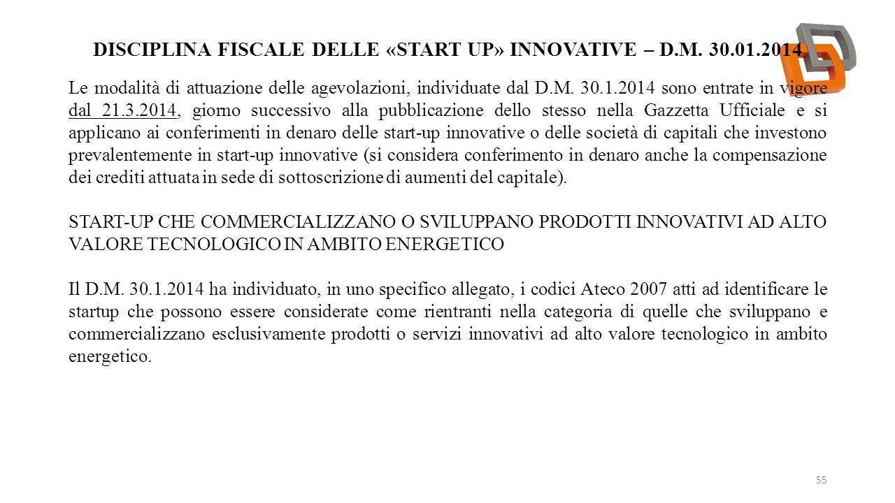 DISCIPLINA FISCALE DELLE «START UP» INNOVATIVE – D.M. 30.01.2014 55 Le modalità di attuazione delle agevolazioni, individuate dal D.M. 30.1.2014 sono