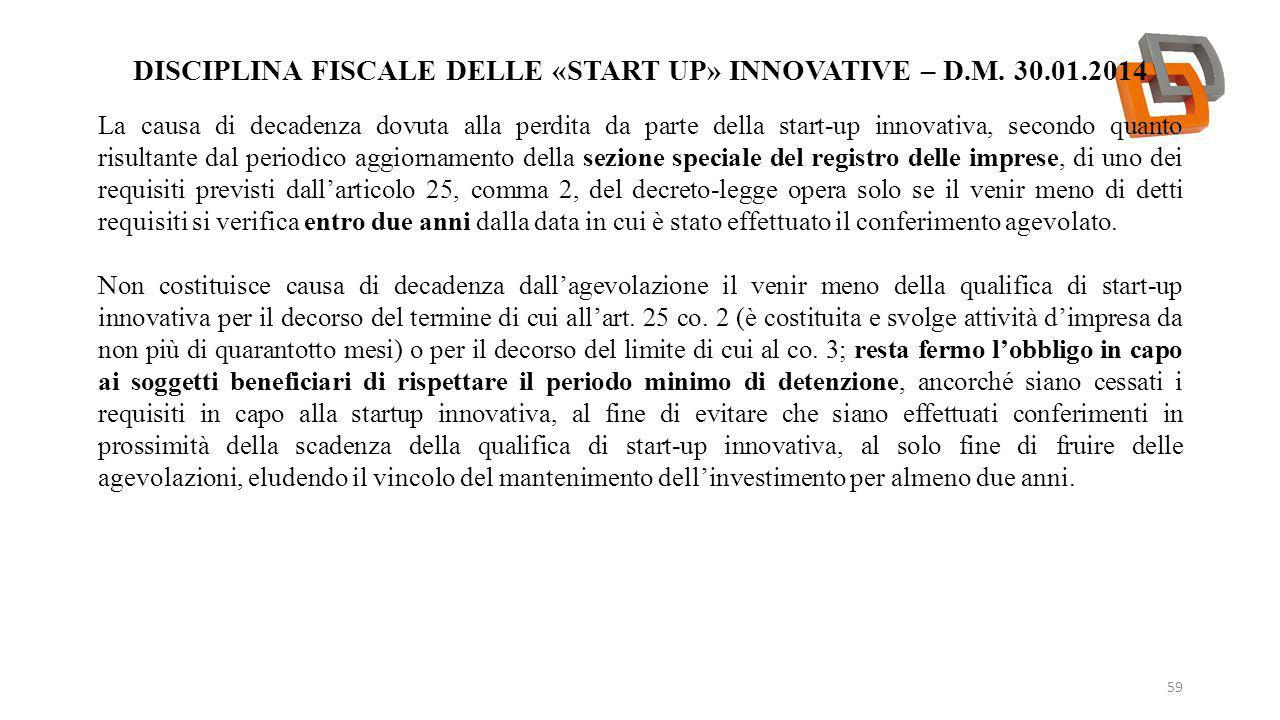 DISCIPLINA FISCALE DELLE «START UP» INNOVATIVE – D.M. 30.01.2014 59 La causa di decadenza dovuta alla perdita da parte della start-up innovativa, seco