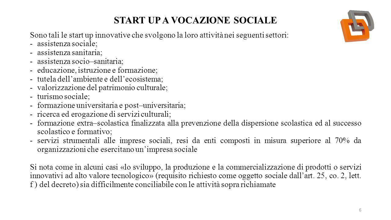START UP A VOCAZIONE SOCIALE 6 Sono tali le start up innovative che svolgono la loro attività nei seguenti settori: -assistenza sociale; -assistenza s