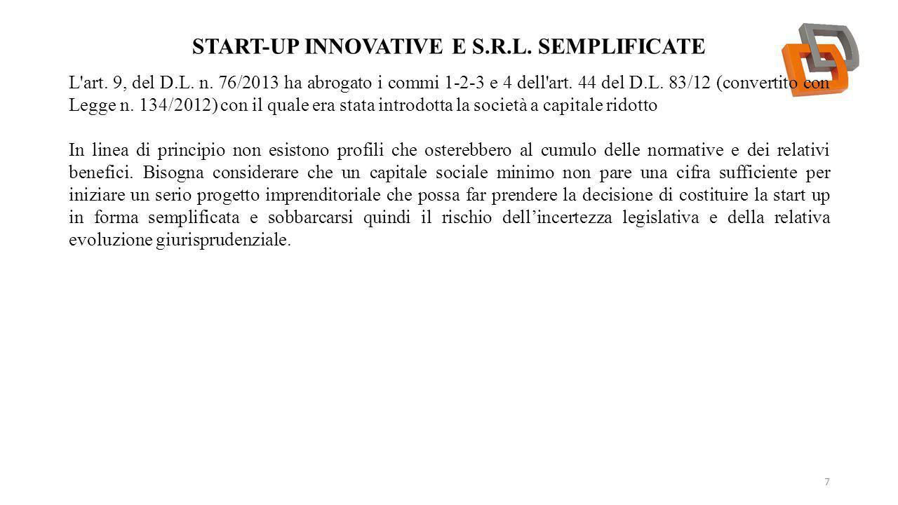 START-UP INNOVATIVE E S.R.L. SEMPLIFICATE 7 L'art. 9, del D.L. n. 76/2013 ha abrogato i commi 1-2-3 e 4 dell'art. 44 del D.L. 83/12 (convertito con Le