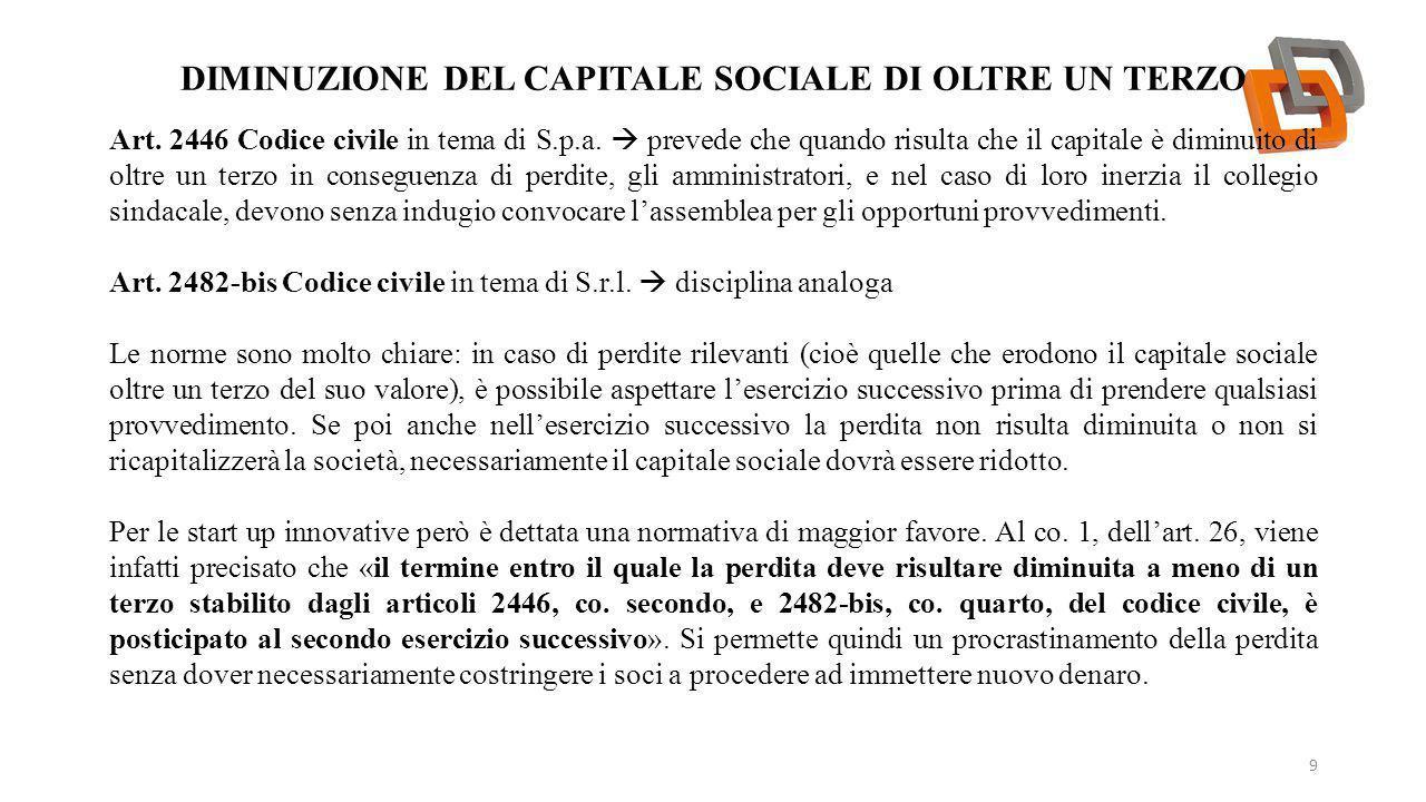 DIMINUZIONE DEL CAPITALE SOCIALE DI OLTRE UN TERZO 9 Art. 2446 Codice civile in tema di S.p.a.  prevede che quando risulta che il capitale è diminuit