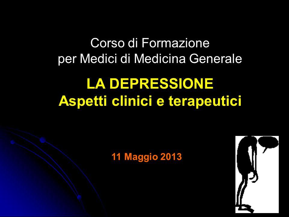 Corso di Formazione per Medici di Medicina Generale LA DEPRESSIONE Aspetti clinici e terapeutici 11 Maggio 2013