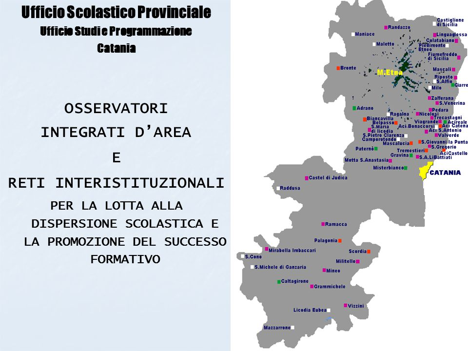 1 Ufficio Scolastico Provinciale Ufficio Studi e Programmazione Catania OSSERVATORI INTEGRATI D'AREA E RETI INTERISTITUZIONALI PER LA LOTTA ALLA DISPE