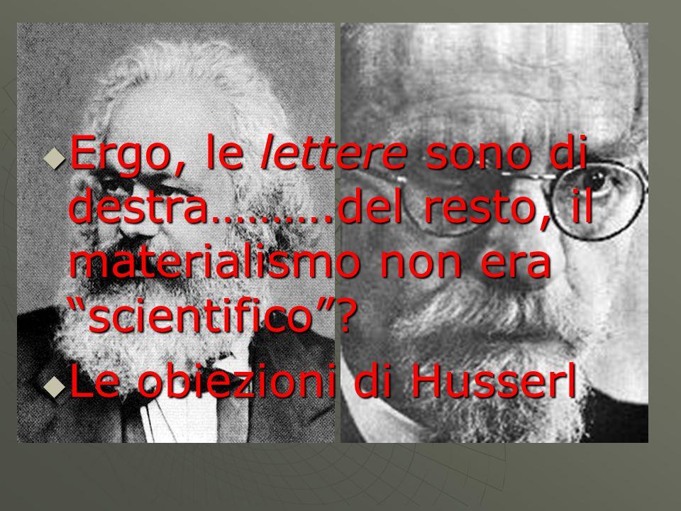  Ergo, le lettere sono di destra……….del resto, il materialismo non era scientifico .