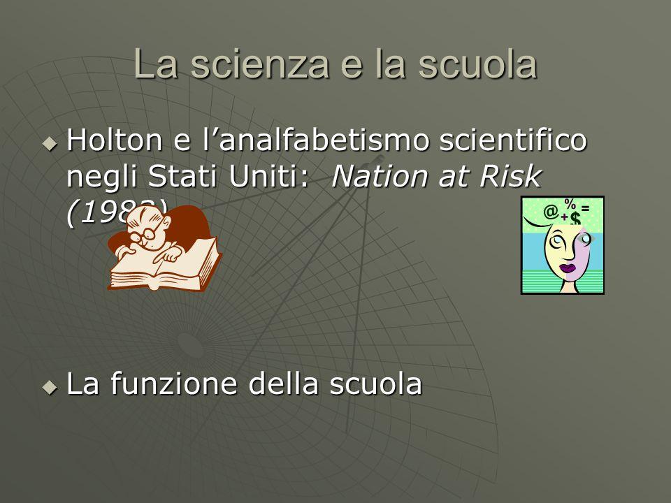La scienza e la scuola  Holton e l'analfabetismo scientifico negli Stati Uniti: Nation at Risk (1983)  La funzione della scuola