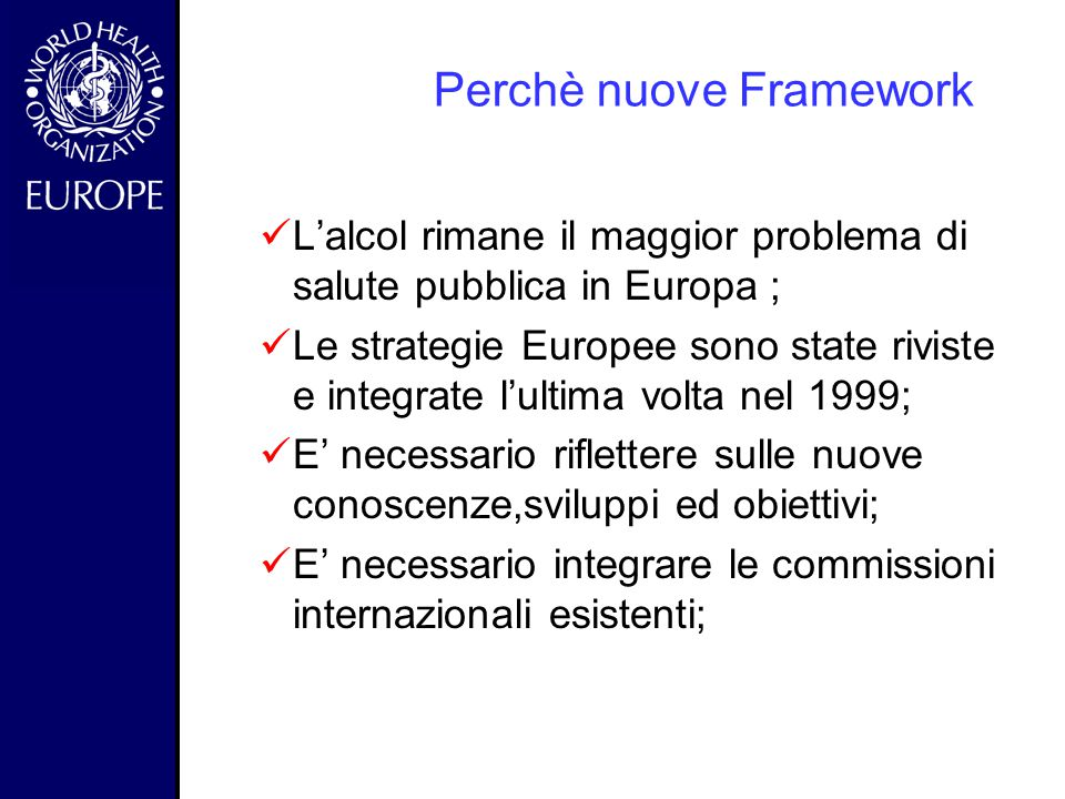 - WHO documenti di politiche sull'alcol First European Alcohol Action Plan, 1992 European Charter on Alcohol, 1995 Second European Alcohol Action Plan