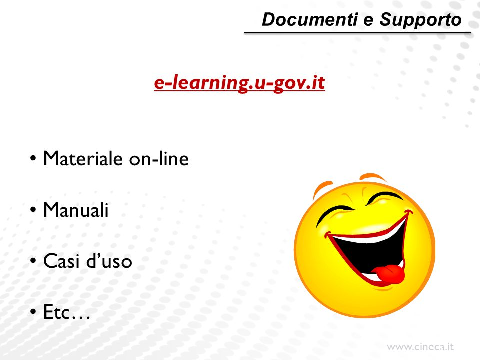 www.cineca.it e-learning.u-gov.it Materiale on-line Manuali Casi d'uso Etc… Documenti e Supporto